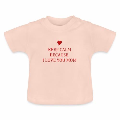 KEEP CALM I LOVE YOU MOM - T-shirt Bébé