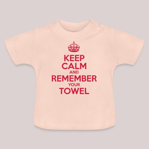 Keep Calm and Remember your Towel | nerd | hipster - Baby T-Shirt