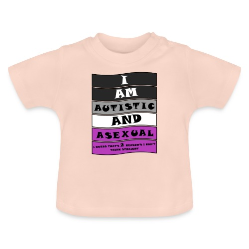 Autistic and Asexual | Funny Quote - Baby T-Shirt