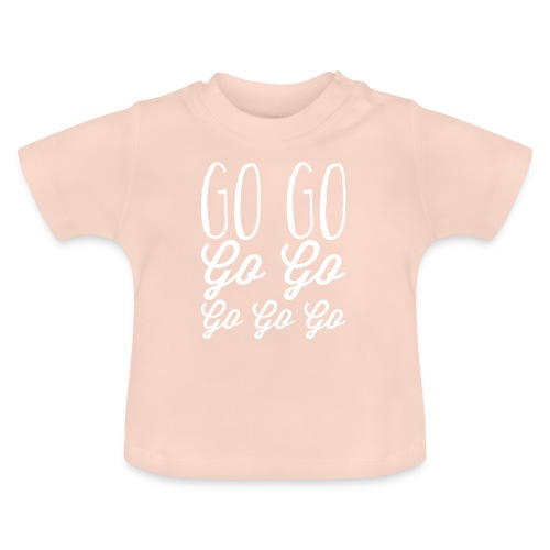 Go Go Go Go Go Go Go - Baby T-Shirt