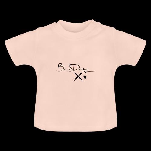 Be a Design - Baby T-Shirt