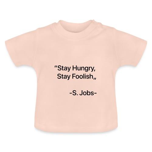 """Stay Hungry Stay Foolish"""" - Maglietta per neonato"""