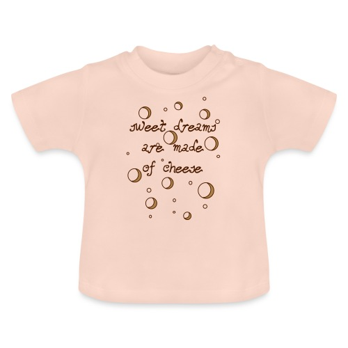 02_sweet dreams are made of cheese - Baby T-Shirt