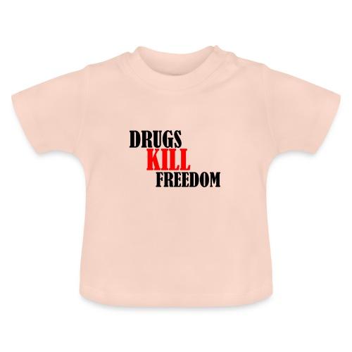 Drugs KILL FREEDOM! - Koszulka niemowlęca