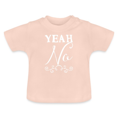 Yeah No - Baby T-Shirt
