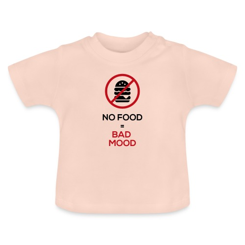 No food equals bad mood - Baby T-Shirt