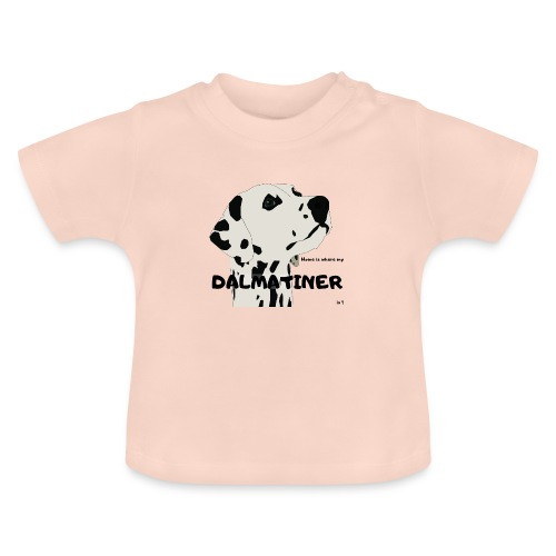 Home is where my Dalmatiner is ! - Baby T-Shirt