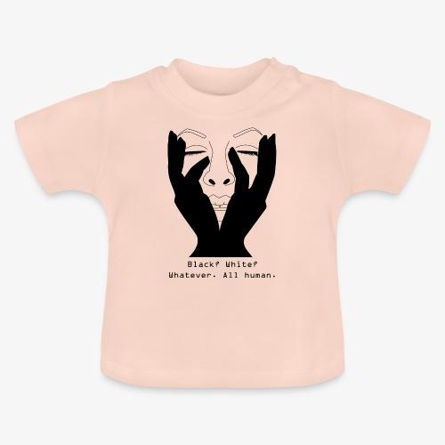 Black? White? All Human. Antirassismus - Baby T-Shirt