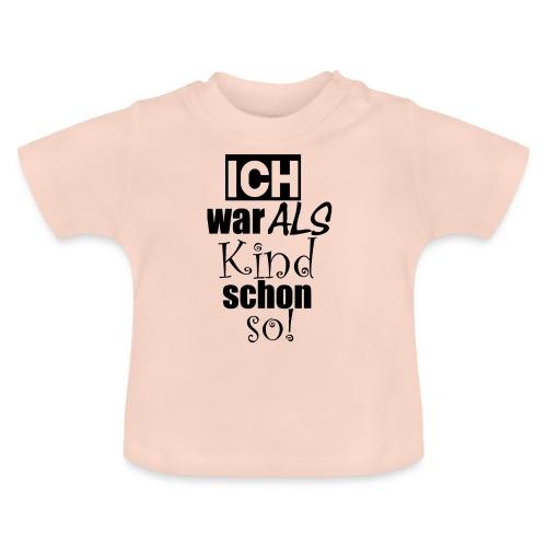 Ich war als Kind schon so - keine Veränderung! - Baby T-Shirt