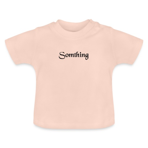 somthing - Baby T-shirt