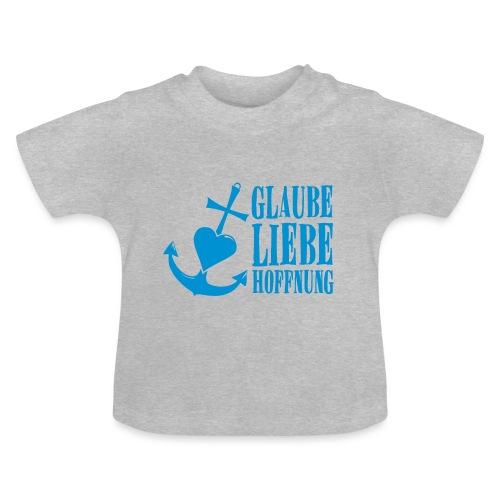 Glaube, Liebe, Hoffnung - Baby T-Shirt