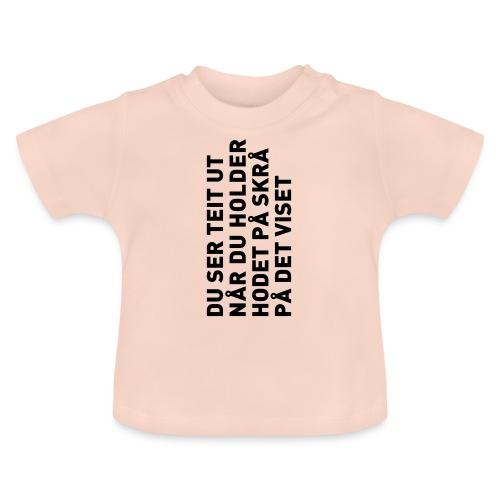 Du ser teit ut... - Baby-T-skjorte