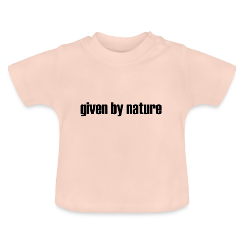 given by nature - Baby T-Shirt