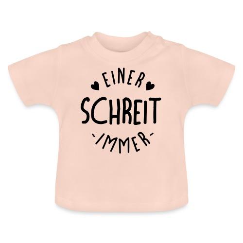 Einer schreit immer - Baby T-Shirt