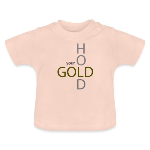 hold your gold - Baby T-Shirt