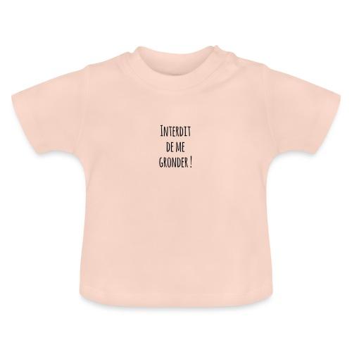 Interdit de me gronder - T-shirt Bébé