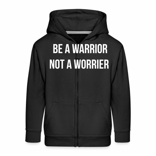 be a warrior not a worrier - Kinderen Premium jas met capuchon