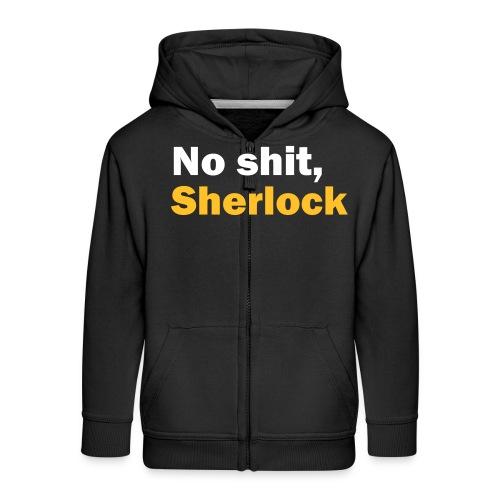 No shit, Sherlock - Kids' Premium Zip Hoodie