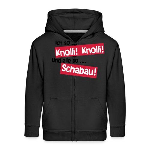 Knolli! Knolli! Schabau! - Kinder Premium Kapuzenjacke