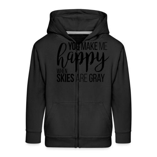 You make me happy when skies are gray - Kinder Premium Kapuzenjacke