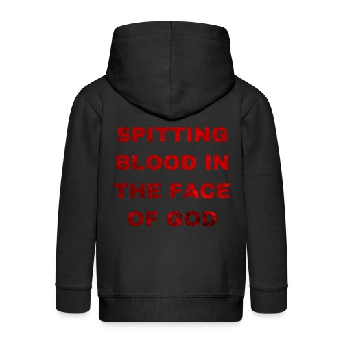 Spitting Blood in the Face of God - Kids' Premium Zip Hoodie
