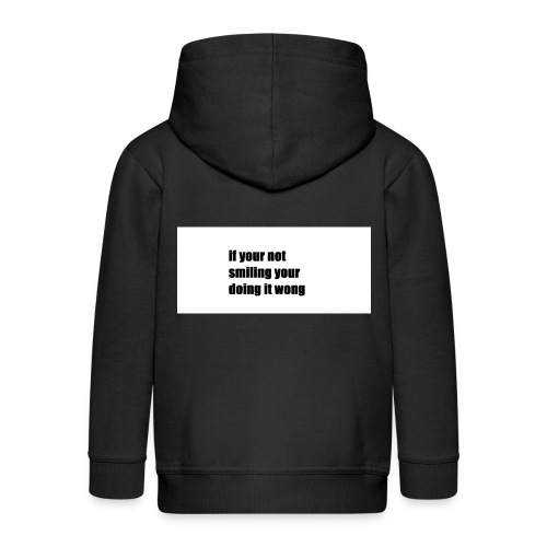 if your not smiling your doing it wong - Kids' Premium Zip Hoodie