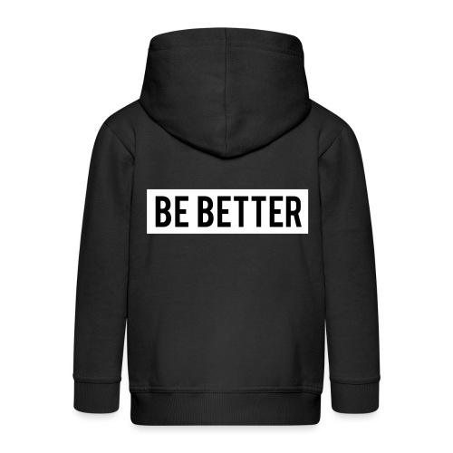 Be Better - Kids' Premium Hooded Jacket