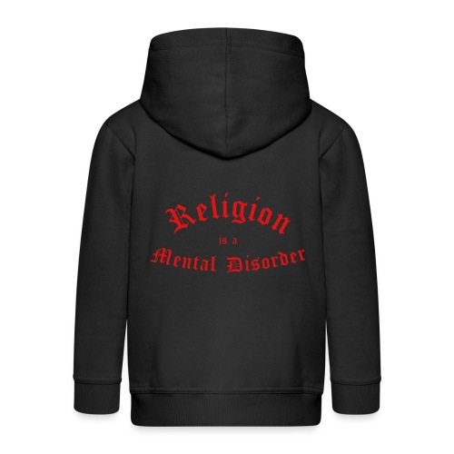 Religion is a Mental Disorder [# 2] - Kids' Premium Zip Hoodie