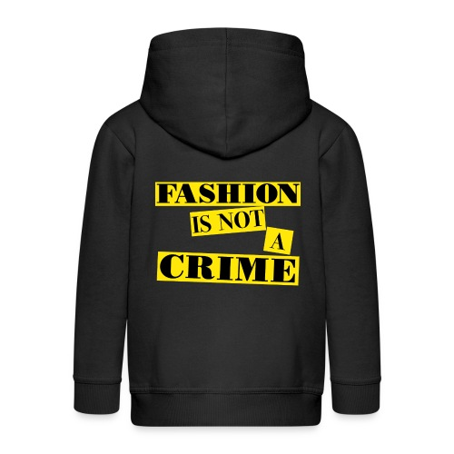 FASHION IS NOT A CRIME - Kids' Premium Zip Hoodie