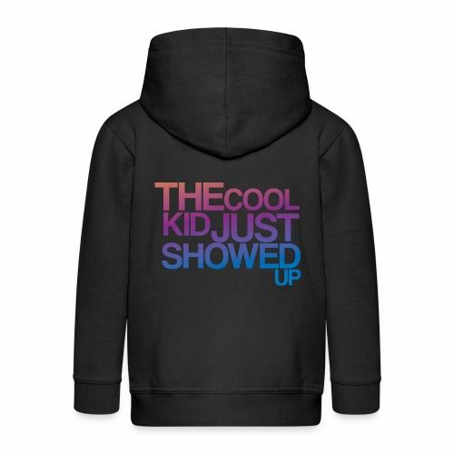 THE COOL KID JUST SHOWED UP - Kids' Premium Zip Hoodie