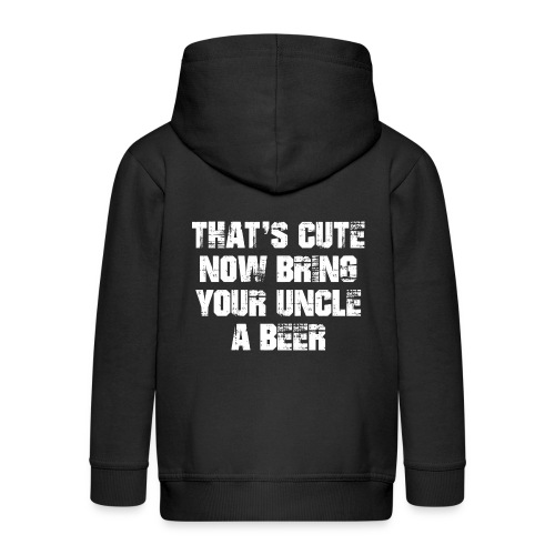 That's Cute Now Bring Your Uncle A Beer - Kids' Premium Zip Hoodie