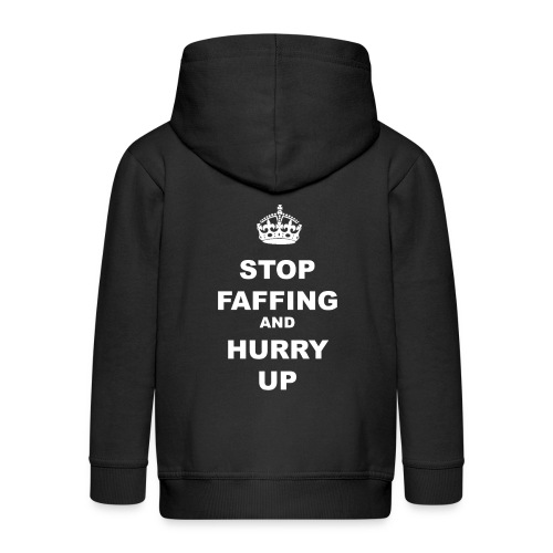 STOP FAFFING AND HURRY UP - Kids' Premium Hooded Jacket