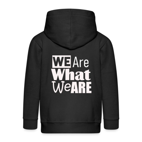 We Are what we are - wir sind, wer wir sind - Kinder Premium Kapuzenjacke