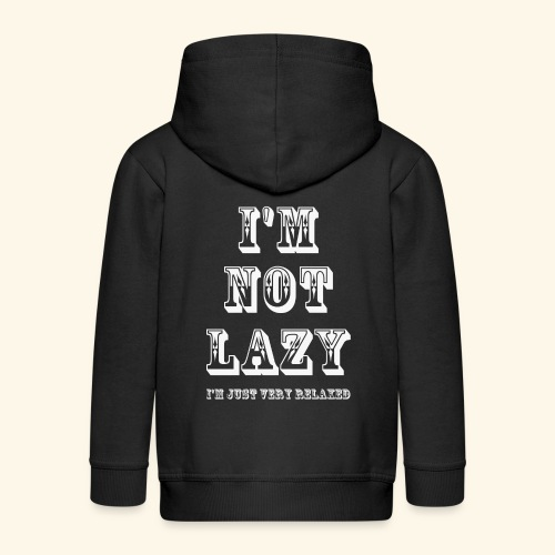 I'm not lazy, I'm just very relaxed. WHITE. - Kids' Premium Zip Hoodie