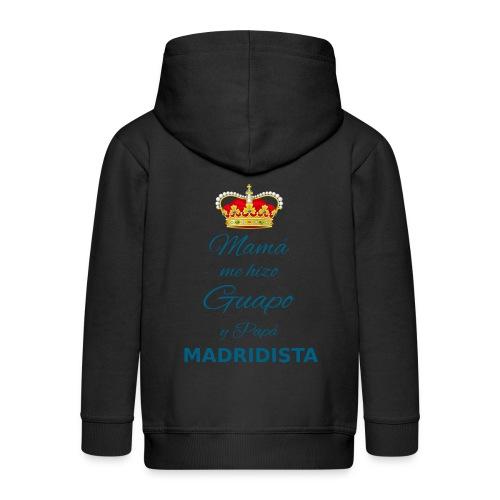 Mamà me hizo guapo y papà MADRIDISTA - Felpa con zip Premium per bambini
