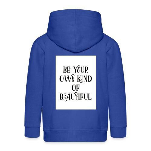 Be your own kind of beautiful - Kids' Premium Zip Hoodie
