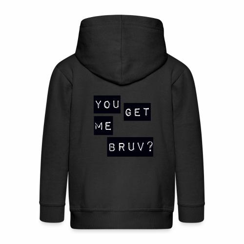 You get me bruv - Kids' Premium Zip Hoodie
