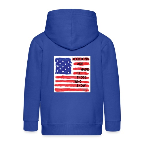 Decisions Are Made By Those Who Show Up - Kids' Premium Zip Hoodie