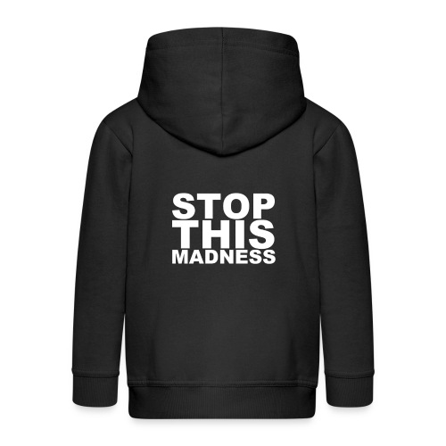 STOP THIS MADNESS - Kids' Premium Hooded Jacket