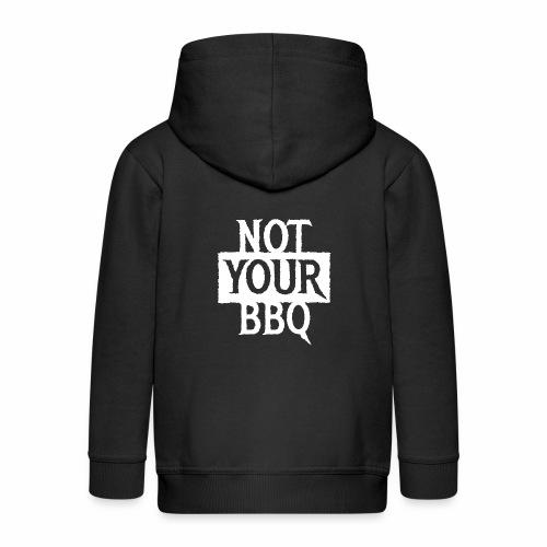 NOT YOUR BBQ BARBECUE - Coole Statement Geschenk - Kinder Premium Kapuzenjacke