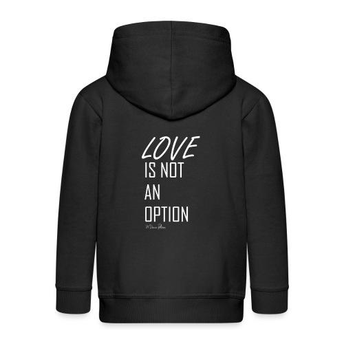 LOVE IS NOT AN OPTION - Veste à capuche Premium Enfant