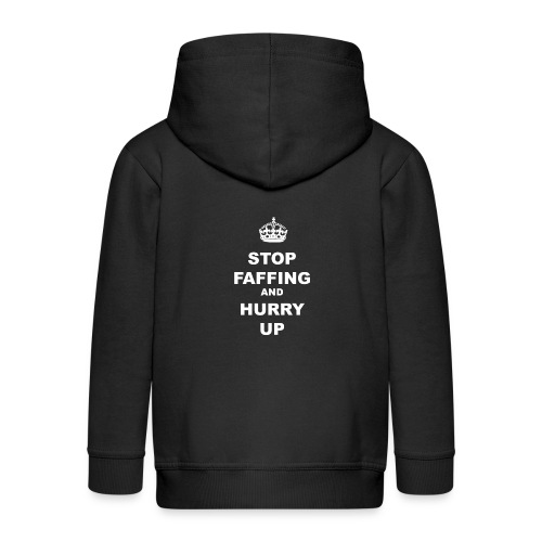 STOP FAFFING AND HURRY UP - Kids' Premium Zip Hoodie