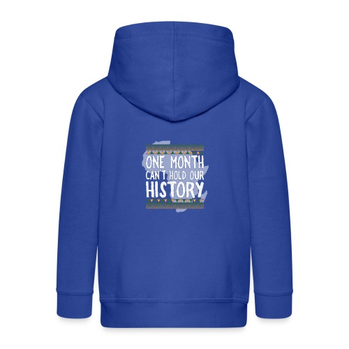 One Month Cannot Hold Our History Africa - Kids' Premium Zip Hoodie