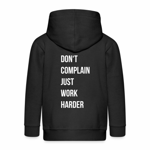 don't complain just work harder - Kinderen Premium jas met capuchon