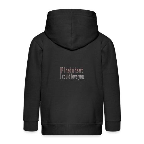 if i had a heart i could love you - Kids' Premium Zip Hoodie