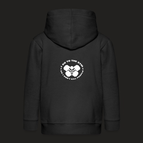 I GO TO THE GYM SO I DONT KILL PEOPLE - Kids' Premium Zip Hoodie