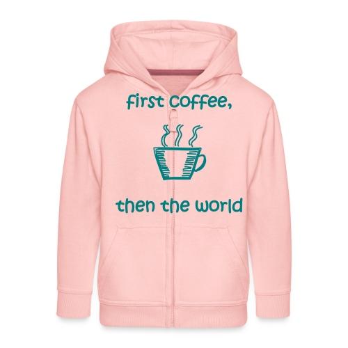 First Coffee, Then The World - Kinder Premium Kapuzenjacke