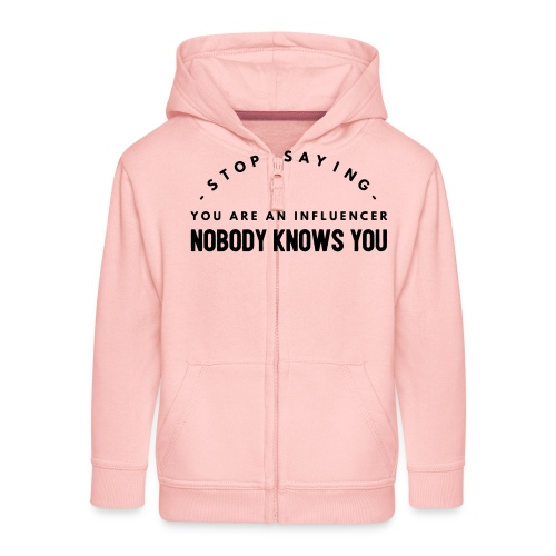 Influencer ? Nobody knows you - Kids' Premium Zip Hoodie