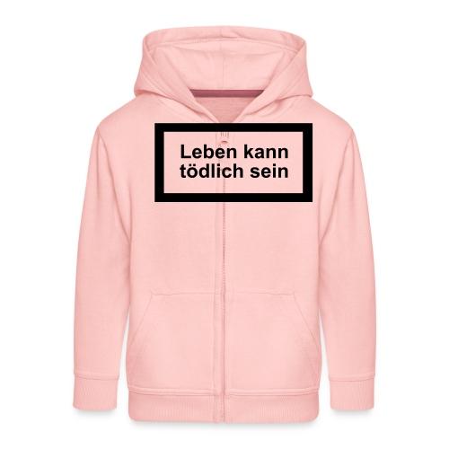 leben_kann_toedlich_sein - Kinder Premium Kapuzenjacke