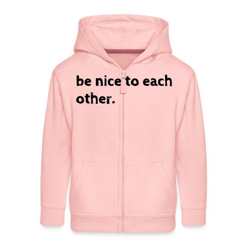 be nice to each other - Kinder Premium Kapuzenjacke